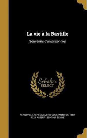 Bog, hardback La Vie a la Bastille af Albert 1859-1927 Savine