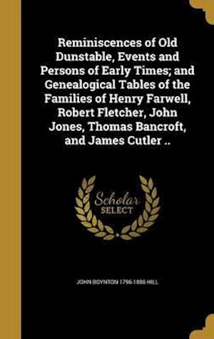 Bog, hardback Reminiscences of Old Dunstable, Events and Persons of Early Times; And Genealogical Tables of the Families of Henry Farwell, Robert Fletcher, John Jon af John Boynton 1796-1886 Hill