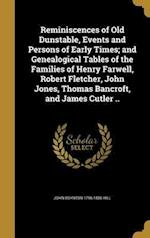 Reminiscences of Old Dunstable, Events and Persons of Early Times; And Genealogical Tables of the Families of Henry Farwell, Robert Fletcher, John Jon af John Boynton 1796-1886 Hill