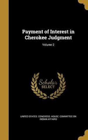 Bog, hardback Payment of Interest in Cherokee Judgment; Volume 2