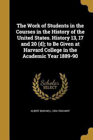 Bog, paperback The Work of Students in the Courses in the History of the United States. History 13, 17 and 20 (D); To Be Given at Harvard College in the Academic Yea af Albert Bushnell 1854-1943 Hart