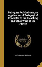 Pedagogy for Ministers; An Application of Pedagogical Principles to the Preaching and Other Work of the Pastor af Alvah Sabin 1847-1930 Hobart