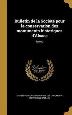 Bog, hardback Bulletin de La Societe Pour La Conservation Des Monuments Historiques D'Alsace; Tome 2