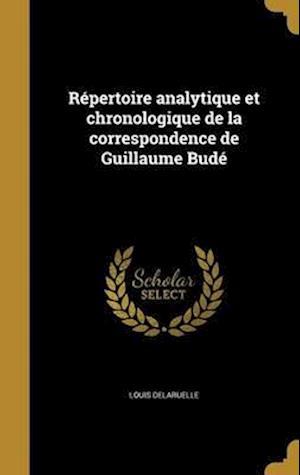 Bog, hardback Repertoire Analytique Et Chronologique de La Correspondence de Guillaume Bude af Louis Delaruelle