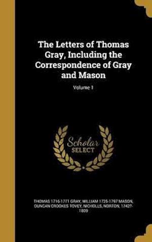 Bog, hardback The Letters of Thomas Gray, Including the Correspondence of Gray and Mason; Volume 1 af Duncan Crookes Tovey, Thomas 1716-1771 Gray, William 1725-1797 Mason