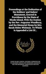 Proceedings at the Dedication of the Soldiers' and Sailors' Monument, Erected in Providence by the State of Rhode Island, with the Oration by the REV. af Sarah Helen 1803-1878 Whitman, Augustus 1825-1895 Woodbury