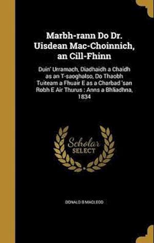 Bog, hardback Marbh-Rann Do Dr. Uisdean Mac-Choinnich, an CILL-Fhinn af Donald B. MacLeod