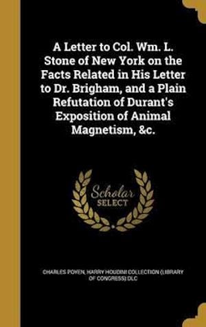 Bog, hardback A Letter to Col. Wm. L. Stone of New York on the Facts Related in His Letter to Dr. Brigham, and a Plain Refutation of Durant's Exposition of Animal M af Charles Poyen