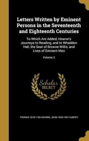 Bog, hardback Letters Written by Eminent Persons in the Seventeenth and Eighteenth Centuries af Thomas 1678-1735 Hearne, John 1626-1697 Aubrey