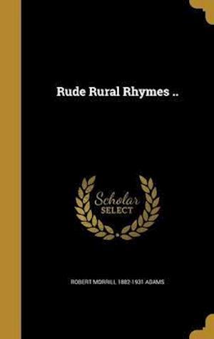 Bog, hardback Rude Rural Rhymes .. af Robert Morrill 1882-1931 Adams