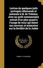 Lettres de Quelques Juifs Portugais Allemands Et Polonais A M. de Voltaire, Avec Un Petit Commentaire Extrait D'Un Plus Grand A L'Usage de Ceux Qui Li af Antoine 1717-1803 Genee