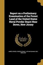 Report on a Preliminary Examination of the Forest Land of the United States Naval Powder Depot Near Dover, New Jersey af Arthur Cuming 1882- Ringland