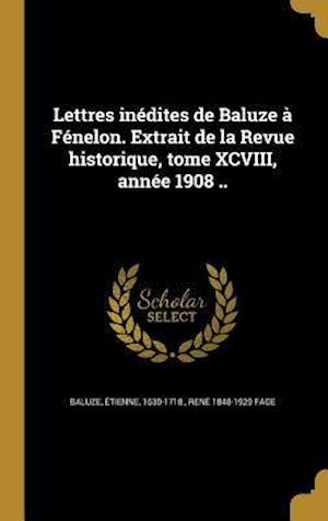 Bog, hardback Lettres Inedites de Baluze a Fenelon. Extrait de La Revue Historique, Tome XCVIII, Annee 1908 .. af Rene 1848-1929 Fage