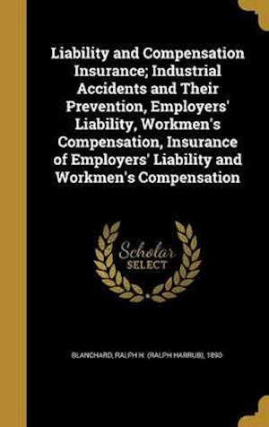 Bog, hardback Liability and Compensation Insurance; Industrial Accidents and Their Prevention, Employers' Liability, Workmen's Compensation, Insurance of Employers'