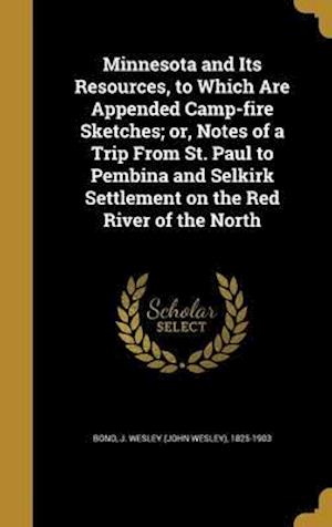 Bog, hardback Minnesota and Its Resources, to Which Are Appended Camp-Fire Sketches; Or, Notes of a Trip from St. Paul to Pembina and Selkirk Settlement on the Red