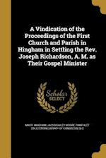 A Vindication of the Proceedings of the First Church and Parish in Hingham in Settling the REV. Joseph Richardson, A. M. as Their Gospel Minister af Mass Hingham