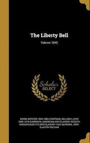 Bog, hardback The Liberty Bell; Volume 1845 af William Lloyd 1805-1879 Garrison, Maria Weston 1806-1885 Chapman
