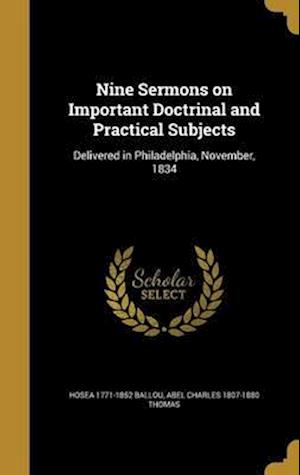 Bog, hardback Nine Sermons on Important Doctrinal and Practical Subjects af Abel Charles 1807-1880 Thomas, Hosea 1771-1852 Ballou