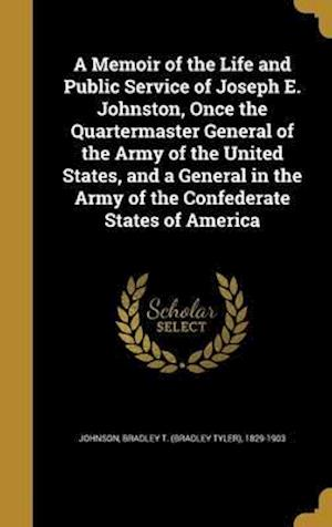 Bog, hardback A Memoir of the Life and Public Service of Joseph E. Johnston, Once the Quartermaster General of the Army of the United States, and a General in the A