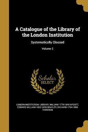 Bog, paperback A Catalogue of the Library of the London Institution af William 1779-1845 Upcott, Edward William 1802-1870 Brayley