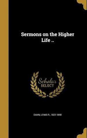 Bog, hardback Sermons on the Higher Life ..