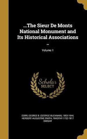 Bog, hardback ...the Sieur de Monts National Monument and Its Historical Associations ..; Volume 1 af Timothy 1752-1817 Dwight, Herbert Augustine Smith