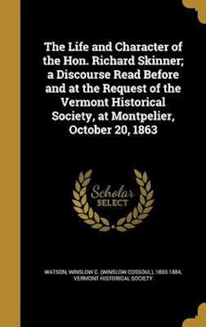Bog, hardback The Life and Character of the Hon. Richard Skinner; A Discourse Read Before and at the Request of the Vermont Historical Society, at Montpelier, Octob