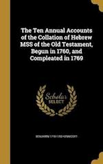The Ten Annual Accounts of the Collation of Hebrew Mss of the Old Testament, Begun in 1760, and Compleated in 1769 af Benjamin 1718-1783 Kennicott