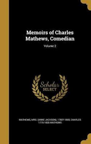 Bog, hardback Memoirs of Charles Mathews, Comedian; Volume 2 af Charles 1776-1835 Mathews