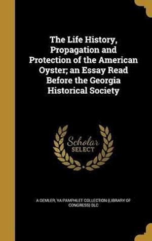 Bog, hardback The Life History, Propagation and Protection of the American Oyster; An Essay Read Before the Georgia Historical Society af A. Oemler