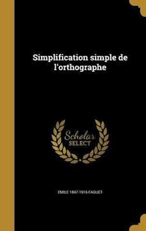 Bog, hardback Simplification Simple de L'Orthographe af Emile 1847-1916 Faguet
