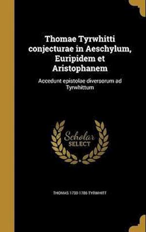 Bog, hardback Thomae Tyrwhitti Conjecturae in Aeschylum, Euripidem Et Aristophanem af Thomas 1730-1786 Tyrwhitt