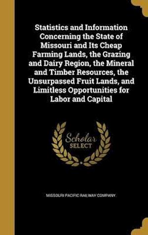 Bog, hardback Statistics and Information Concerning the State of Missouri and Its Cheap Farming Lands, the Grazing and Dairy Region, the Mineral and Timber Resource