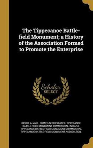 Bog, hardback The Tippecanoe Battle-Field Monument; A History of the Association Formed to Promote the Enterprise