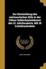 Zur Entwicklung Des Zeichnerischen Stils in Der Colner Goldschmiedekunst Des 12. Jahrhunderts. Mit 10 Lichtdrucktafeln af Luise 1893- Straus