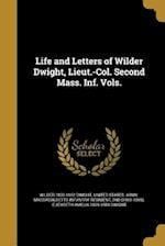Life and Letters of Wilder Dwight, Lieut.-Col. Second Mass. INF. Vols. af Wilder 1833-1862 Dwight, Elizabeth Amelia 1809-1883 Dwight