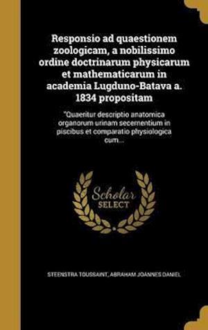 Bog, hardback Responsio Ad Quaestionem Zoologicam, a Nobilissimo Ordine Doctrinarum Physicarum Et Mathematicarum in Academia Lugduno-Batava A. 1834 Propositam