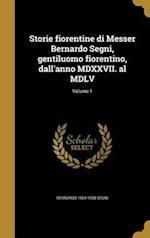 Storie Fiorentine Di Messer Bernardo Segni, Gentiluomo Fiorentino, Dall'anno MDXXVII. Al MDLV; Volume 1 af Bernardo 1504-1558 Segni