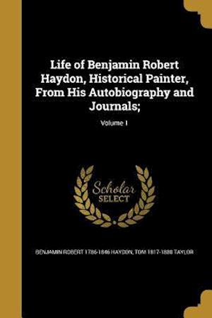 Bog, paperback Life of Benjamin Robert Haydon, Historical Painter, from His Autobiography and Journals;; Volume 1 af Benjamin Robert 1786-1846 Haydon, Tom 1817-1880 Taylor
