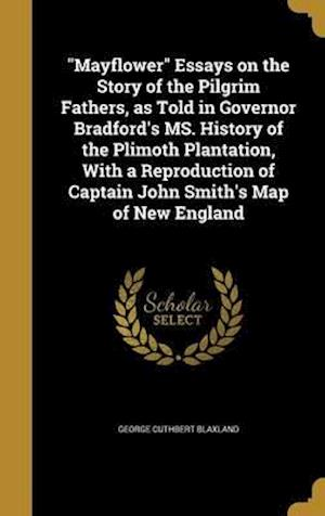 Bog, hardback Mayflower Essays on the Story of the Pilgrim Fathers, as Told in Governor Bradford's Ms. History of the Plimoth Plantation, with a Reproduction of Cap af George Cuthbert Blaxland