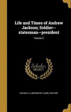 Bog, hardback Life and Times of Andrew Jackson; Soldier--Statesman--President; Volume 2