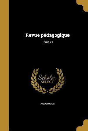 Bog, paperback Revue Pedagogique; Tome 71