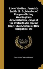 Life of the Hon. Jeremiah Smith, LL. D., Member of Congress During Washington's Administration, Judge of the United States Circuit Court, Chief Justic af John Hopkins 1808-1896 Morison