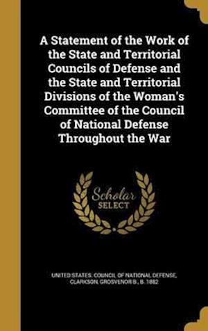 Bog, hardback A Statement of the Work of the State and Territorial Councils of Defense and the State and Territorial Divisions of the Woman's Committee of the Counc