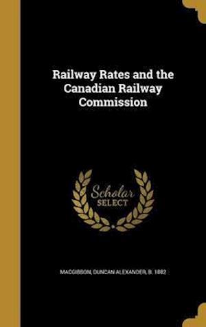 Bog, hardback Railway Rates and the Canadian Railway Commission
