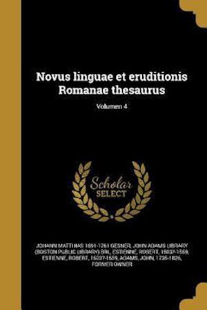 Bog, paperback Novus Linguae Et Eruditionis Romanae Thesaurus; Volumen 4 af Johann Matthias 1691-1761 Gesner