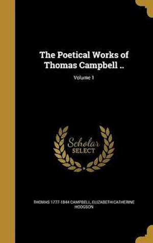 Bog, hardback The Poetical Works of Thomas Campbell ..; Volume 1 af Elizabeth Catherine Hodgson, Thomas 1777-1844 Campbell