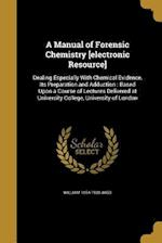 A Manual of Forensic Chemistry [Electronic Resource] af William 1854-1938 Jago