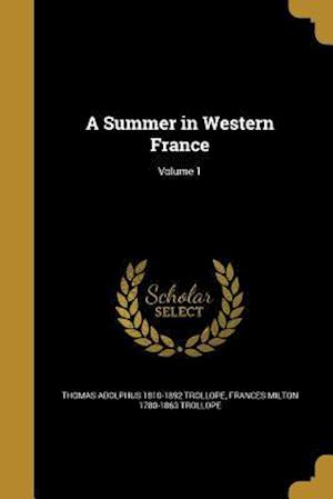 Bog, paperback A Summer in Western France; Volume 1 af Frances Milton 1780-1863 Trollope, Thomas Adolphus 1810-1892 Trollope
