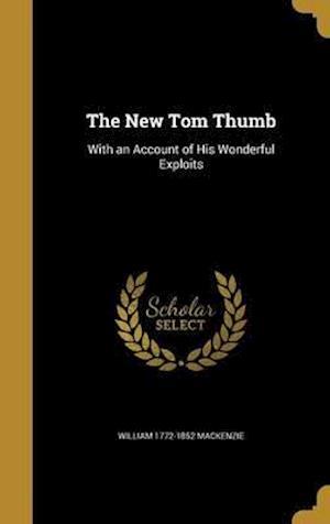 Bog, hardback The New Tom Thumb af William 1772-1852 MacKenzie